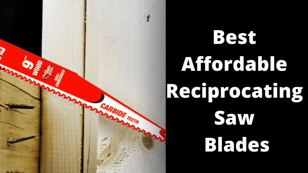 Best Affordable Reciprocating Saw Blades